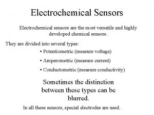 Electrochemical Sensors Electrochemical sensors are the most versatile