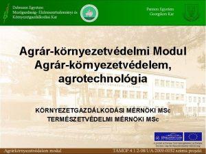 Agrr krnyezetvdelmi Modul Agrr krnyezetvdelem agrotechnolgia KRNYEZETGAZDLKODSI MRNKI
