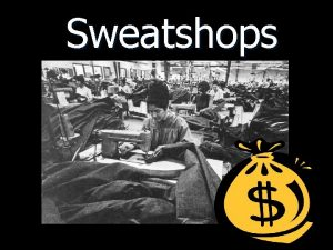 Sweatshops Overview of Topics General Questions about Sweatshops