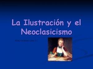 La Ilustracin y el Neoclasicismo lvaro Fernndez Calvo
