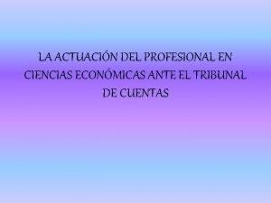 LA ACTUACIN DEL PROFESIONAL EN CIENCIAS ECONMICAS ANTE