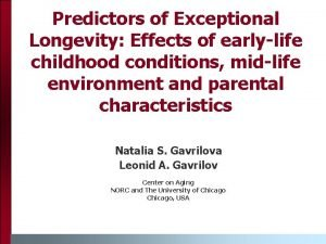 Predictors of Exceptional Longevity Effects of earlylife childhood