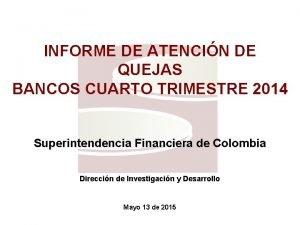 INFORME DE ATENCIN DE QUEJAS BANCOS CUARTO TRIMESTRE