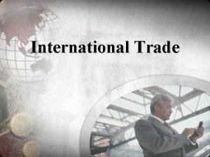 International Trade The U S and International Trade