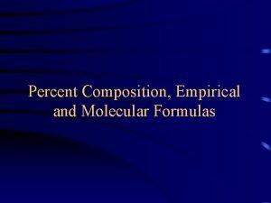 Percent Composition Empirical and Molecular Formulas Mass Percent