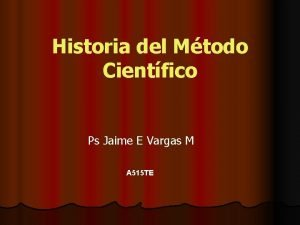 Historia del Mtodo Cientfico Ps Jaime E Vargas