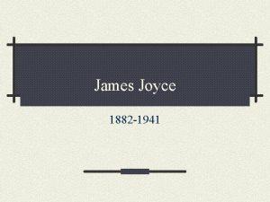 James Joyce 1882 1941 James Joyce was born