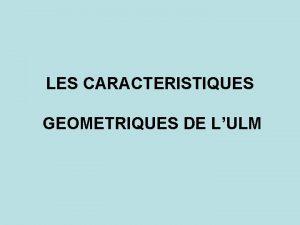 LES CARACTERISTIQUES GEOMETRIQUES DE LULM CARACTRISTIQUES GOMTRIQUES DE