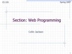 Spring 2007 CS 155 Section Web Programming Collin