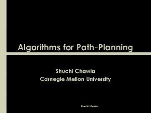 Algorithms for PathPlanning Shuchi Chawla Carnegie Mellon University