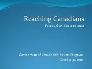 Reaching Canadians Face to face Coast to coast