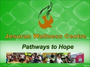 Jesuran Wellness Centre Pathways to Hope Jesuran Wellness