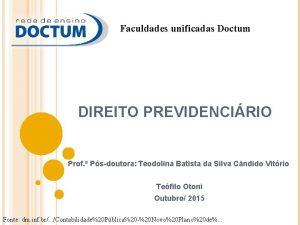 Faculdades unificadas Doctum DIREITO PREVIDENCIRIO Prof Psdoutora Teodolina