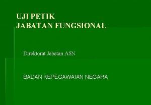 UJI PETIK JABATAN FUNGSIONAL Direktorat Jabatan ASN BADAN