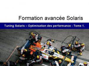 Formation avance Solaris Tuning Solaris Optimisation des performance