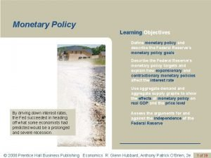 Monetary Policy Learning Objectives Define monetary policy and