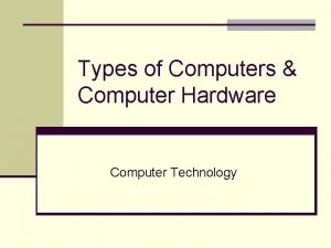 Types of Computers Computer Hardware Computer Technology Basic