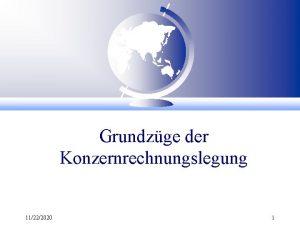 Grundzge der Konzernrechnungslegung 11222020 1 Gliederung Konzernrechnungslegung Charakteristika