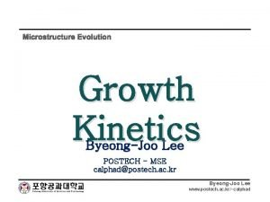 Microstructure Evolution Growth Kinetics ByeongJoo Lee POSTECH MSE