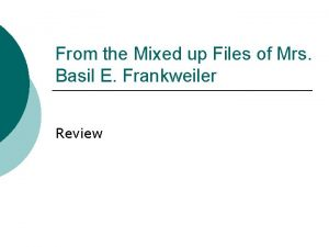 From the Mixed up Files of Mrs Basil