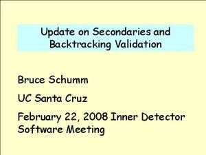 Update on Secondaries and Backtracking Validation Bruce Schumm