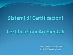 Sistemi di Certificazioni Ambientali Prof Francesco Saverio nesci
