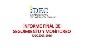 INFORME FINAL DE SEGUIMIENTO Y MONITOREO IDEC 2013