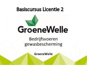 Basiscursus Licentie 2 Bedrijfsvoeren gewasbescherming Groene Welle 1
