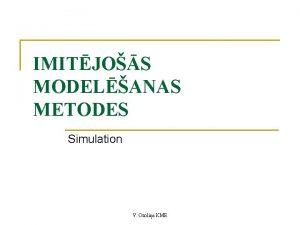 IMITJOS MODELANAS METODES Simulation V Ozolia KME Defincija