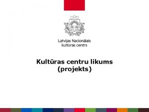 Kultras centru likums projekts Latvij 554 kultras centri