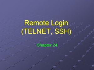 Remote Login TELNET SSH Chapter 24 Remote Interactive