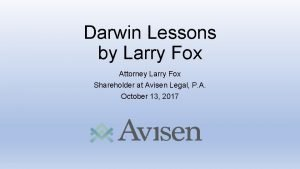 Darwin Lessons by Larry Fox Attorney Larry Fox