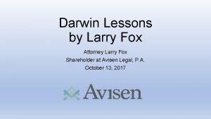 Darwin Lessons by Larry Fox Attorney Larry Fox