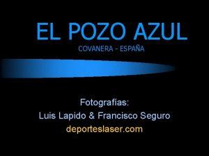 EL POZO AZUL COVANERA ESPAA Fotografas Luis Lapido