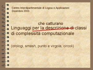 Centro Interdipartimentale di Logica e Applicazioni Dicembre 2003