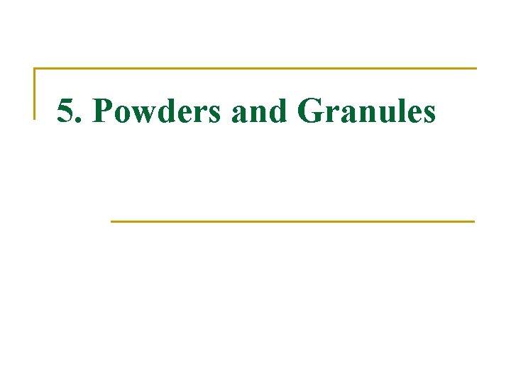 5 Powders and Granules Contents I III Powders