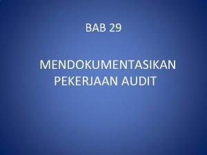 BAB 29 MENDOKUMENTASIKAN PEKERJAAN AUDIT MENDOKUMENTASIKAN PEKERJAAN AUDIT