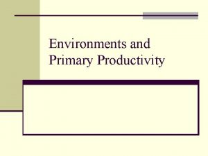 Environments and Primary Productivity Environments n Pelagicthe water