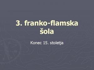 3 frankoflamska ola Konec 15 stoletja Vpliv Josquina