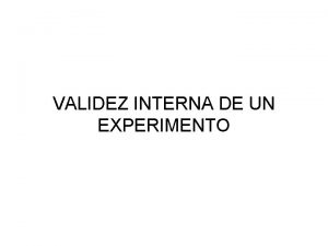 VALIDEZ INTERNA DE UN EXPERIMENTO 1 El experimento