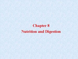 Chapter 8 Nutrition and Digestion Topics Discussed in
