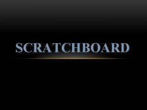 SCRATCHBOARD OBJECTIVE Students will create a scratchboard artwork