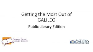 Getting the Most Out of GALILEO Public Library