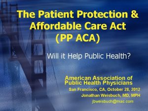 The Patient Protection Affordable Care Act PP ACA