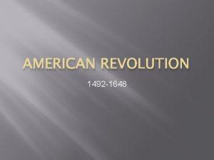 AMERICAN REVOLUTION 1492 1648 American Revolution Peoples vision