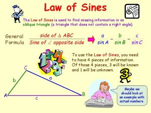 Law of Sines The Law of Sines is