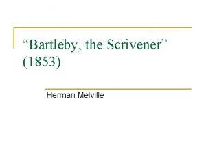Bartleby the Scrivener 1853 Herman Melville Herman Melville