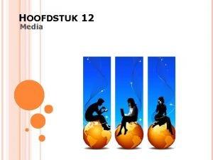 HOOFDSTUK 12 Media MEDIALANDSCHAP We onderscheiden Visuele media