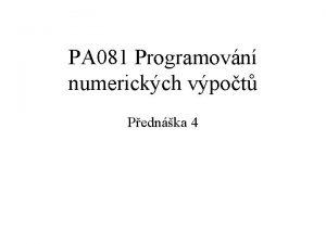PA 081 Programovn numerickch vpot Pednka 4 Sylabus