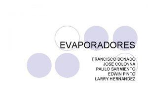 EVAPORADORES FRANCISCO DONADO JOSE COLONNA PAULO SARMIENTO EDWIN